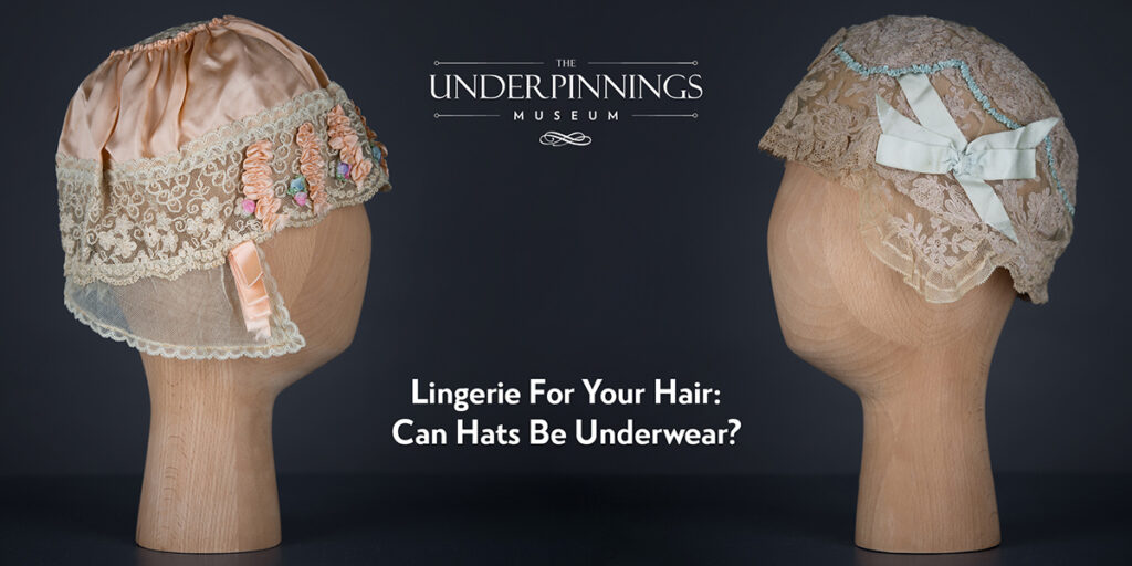 Lingerie For Your Hair; Can Hats Be Underwear?